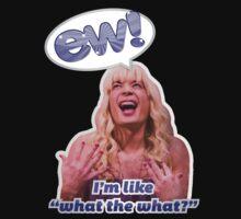 EW! Sara - I'm like what the what? T-Shirt