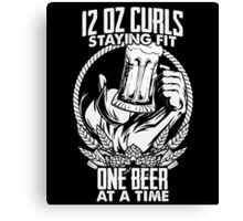 """12 oz Beer Curls """"Staying Fit"""" workout  Canvas Print"""