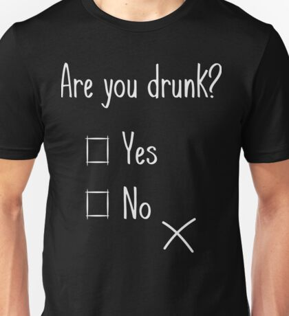Are you drunk beer shirt Unisex T-Shirt