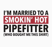 Hilarious 'I'm Married To A Smokin' Hot Pipefitter (Who Bought Me This Shirt)' Comedy T-Shirt by Albany Retro