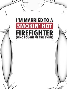 Hilarious 'I'm Married To A Smokin' Hot Firefighter (Who Bought Me This Shirt)' Comedy T-Shirt T-Shirt