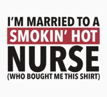 Hilarious 'I'm Married To A Smokin' Hot Nurse (Who Bought Me This Shirt)' Comedy T-Shirt by Albany Retro