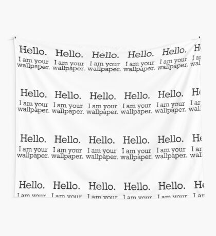 Hello I am Your Wallpaper Wall Tapestry