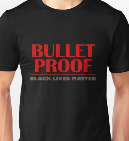 Bullet Proof: Black Lives Matter Unisex T-Shirt