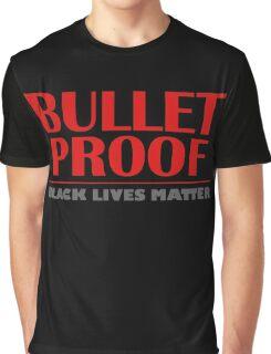 Bullet Proof: Black Lives Matter Graphic T-Shirt