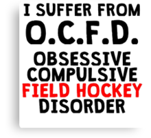 Obsessive Compulsive Field Hockey Disorder Canvas Print