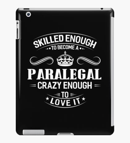 Skilled Enough To Become A Paralegal iPad Case/Skin
