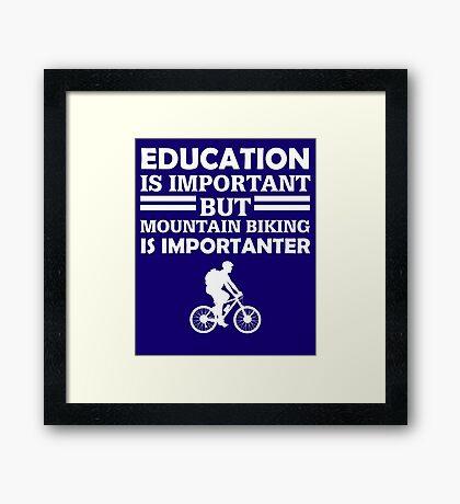 Mountain Biking Is Importanter  Framed Print