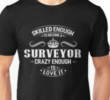 Skilled Enough To Become A Surveyor Unisex T-Shirt