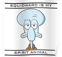 Squidward is my Spirit Animal Poster