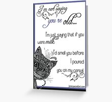 I'm not saying you're old Greeting Card
