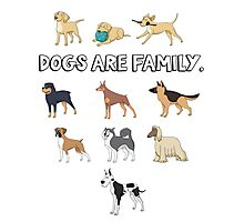 Dogs are family. I love all dogs - for dog lovers. Photographic Print
