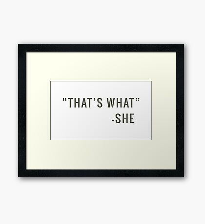 That's what Framed Print