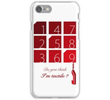 Do you think I am Tactile ? iPhone Case/Skin