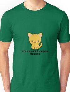 You're freaking meowt Unisex T-Shirt