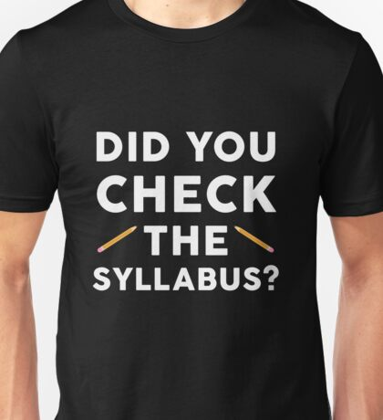 Did you check the syllabus? Unisex T-Shirt