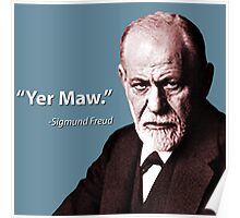 """Yer Maw."" - Sigmund Freud Quote Poster"