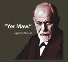 """Yer Maw."" - Sigmund Freud Quote by tapsoan"