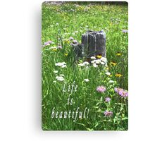 Life is beautiful! Canvas Print