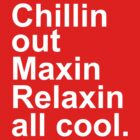 Chillin Out Maxin by stoopkidswork