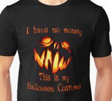 I have no money, that's my halloween costume! Unisex T-Shirt