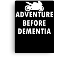 Ride adventure before dementia new t-shirt Canvas Print