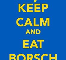 Keep calm and eat borsch by leilazarus