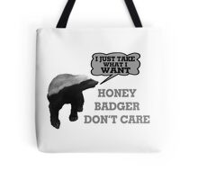 Honey Badger Takes What It Wants Tote Bag