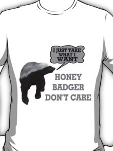 Honey Badger Takes What It Wants T-Shirt