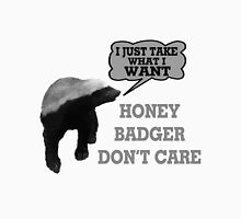 Honey Badger Takes What It Wants Unisex T-Shirt