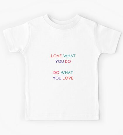 LOVE WHAT YOU DO - DO WHAT YOU LOVE Kids Tee