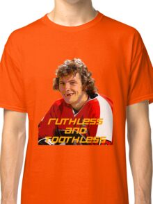Bobby Clarke Ruthless and Toothless Classic T-Shirt