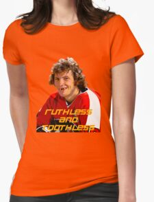 Bobby Clarke Ruthless and Toothless Womens Fitted T-Shirt