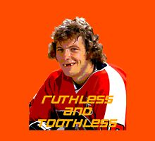 Bobby Clarke Ruthless and Toothless Unisex T-Shirt