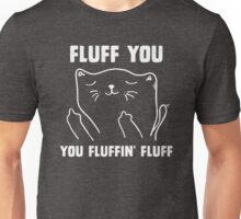 Fluff you you fluffin' fluff Unisex T-Shirt