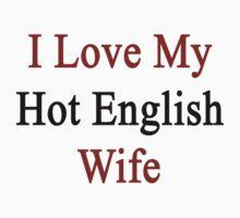 I Love My Hot English Wife  by supernova23