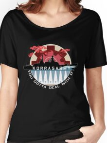 Korrasarmy: You Gotta Deal With It! (Dark Colors) Women's Relaxed Fit T-Shirt