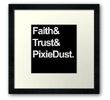 Faith, Trust, Pixie Dust Framed Print