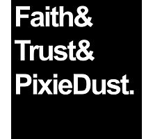 Faith, Trust, Pixie Dust Photographic Print