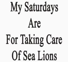 My Saturdays Are For Taking Care Of Sea Lions  by supernova23