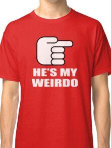 HE'S MY WEIRDO Classic T-Shirt
