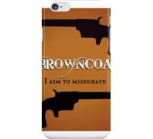 Browncoat - I Aim to Misbehave (Firefly) iPhone Case/Skin