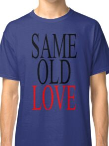 Same Old Love Classic T-Shirt