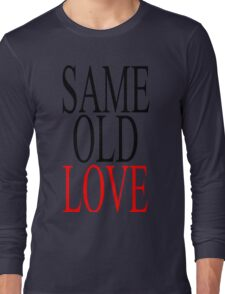 Same Old Love Long Sleeve T-Shirt