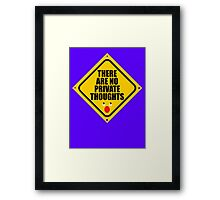 THERE ARE NO PRIVATE THOUGHTS Framed Print
