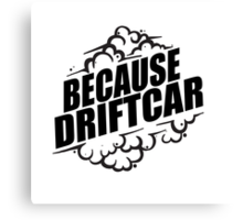 Because Driftcar Canvas Print