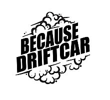 Because Driftcar Photographic Print
