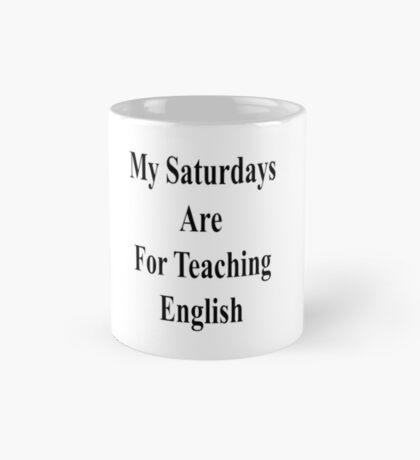 My Saturdays Are For Teaching English  Mug