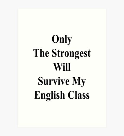 Only The Strongest Will Survive My English Class  Art Print