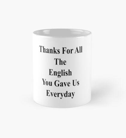 Thanks For All The English You Gave Us Everyday  Mug